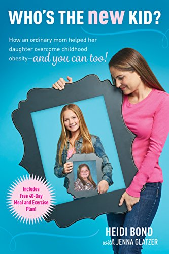 Who's the New Kid?: How an Ordinary Mom Helped Her Daughter Overcome Childhood Obesity -- and You Can Too!