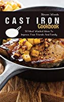Cast Iron Cookbook: 50 Most Wanted Ideas To Impress Your Friends And Family