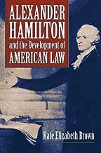 Alexander Hamilton and the Development of American Law