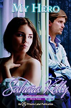 My Hero (Time Guardians Book 3) by [Sahara Kelly]