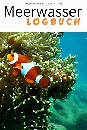 Meerwasser Logbuch: Aquarium Tagebuch für die wichtigsten Wasserwerte deines Meerwasseraquariums