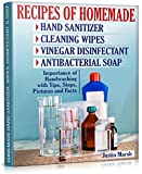 Recipes of Homemade Hand Sanitizer, Cleaning Wipes, Vinegar Disinfectant and Antibacterial Soap: Importance of Handwashing with Tips, Steps, Pictures and Facts