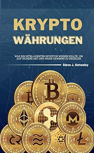 Kryptowährungen: Was ein Intelligenter Investor Wissen Sollte, um auf Sichere Art und Weise Gewinne zu Erzielen
