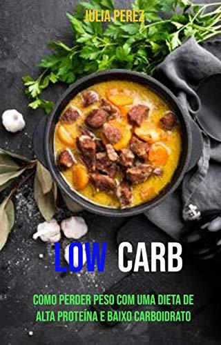 low carb : Como Perder Peso Com Uma Dieta De Alta Proteína E ...