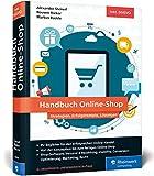 Handbuch Online-Shop: Strategien, Erfolgsrezepte und Lösungen für wirkungsvollen E-Commerce. Der Leitfaden für Ihren Durchbruch im Online-Handel - Alexander Steireif