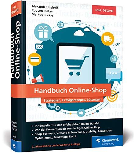 Handbuch Online-Shop: Strategien, Erfolgsrezepte und Lösungen für wirkungsvollen E-Commerce. Der Leitfaden für Ihren Durchbruch im Online-Handel