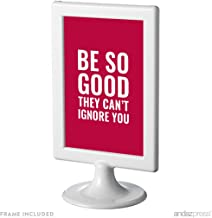 Andaz Press Office Framed Desk Art, Be So Good They Can't Ignore You, 4x6-inch Inspirational Funny Quotes Gift Print, 1-Pack, Includes Frame, Graduation Present Ideas