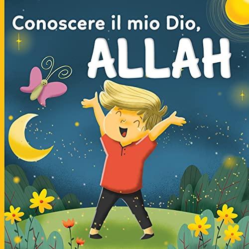 Conoscere il mio Dio, Allah: un libro islamico per bambini che si chiedono 'Chi è Allah?'