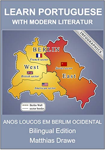 Learn Portuguese with Modern Literature: Bilingual Edition – Wild Years in West Berlin – Anos selvagens em Berlim Ocidental (Portuguese Edition)