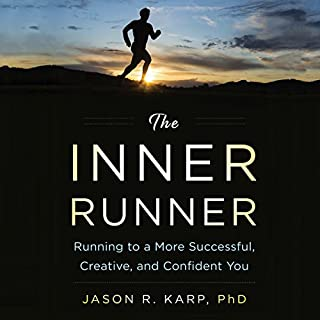 The Inner Runner     Running to a More Successful, Creative, and Confident You              By:                                                                                                                                 Jason R. Karp PhD                               Narrated by:                                                                                                                                 Patrick Lawlor                      Length: 6 hrs and 14 mins     13 ratings     Overall 4.6