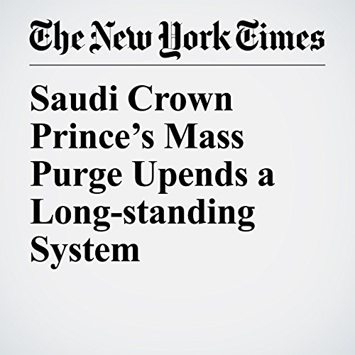 Saudi Crown Prince's Mass Purge Upends a Long-standing System copertina