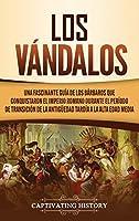 Los Vándalos: Una Fascinante Guía de los Bárbaros que Conquistaron el Imperio Romano Durante el Período de Transición de la Antigueedad Tardía a la Alta Edad Media