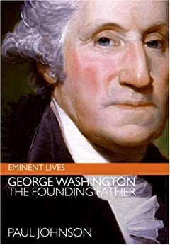 George Washington: The Founding Father (Eminent Lives) by [Paul Johnson]