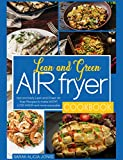 Lean and Green Air Fryer Cookbook: Fast and Tasty Lean and Grean Air Fryer Recipes to Make Weight Loss Easier and More Enjoyable
