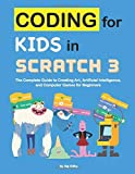 Coding for Kids in Scratch 3: The Complete Guide to Creating Art, Artificial Intelligence, and...