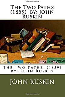 The Two Paths (1859) by: John Ruskin