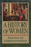 History of Women in the West, Volume III: Renaissance and the Enlightenment Paradoxes