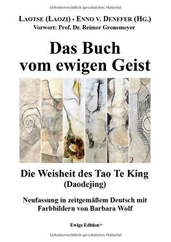 Das Buch vom ewigen Geist: Die Weisheit des Tao Te King (Daodejing)