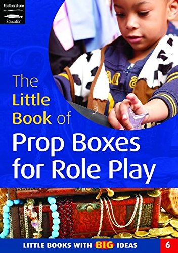The Little Book of Prop Boxes for Role Play: Little Books with Big Ideas