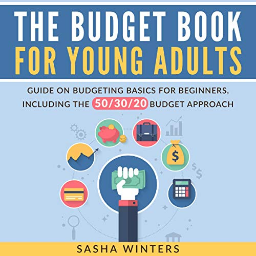 The Budget Book for Young Adults: Guide on Budgeting Basics for Beginners, Including the 50/30/20 Budget Approach