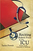 Reciting Robert Frost In The ICU: Essays on The Literature of Medicine