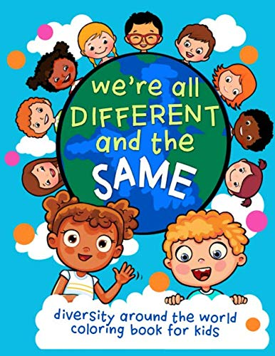 We're All Different And The Same: Diversity Around The World Coloring Book For Kids