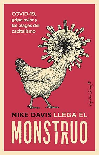 Llega el monstruo: COVID-19, gripe aviar y las plagas del capitalismo (Ensayo)