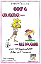 Like Mother - Like Daughter: Jokes & Cartoons in Black and White (Golf) (Volume 6)