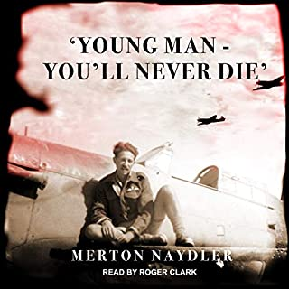 'Young Man - You'll Never Die'                   Written by:                                                                                                                                 Merton Naydler                               Narrated by:                                                                                                                                 Roger Clark                      Length: 8 hrs and 3 mins     Not rated yet     Overall 0.0