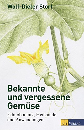 Bekannte und vergessene Gemüse Neuausgabe: Ethnobotanik, Heilkunde und Anwendungen