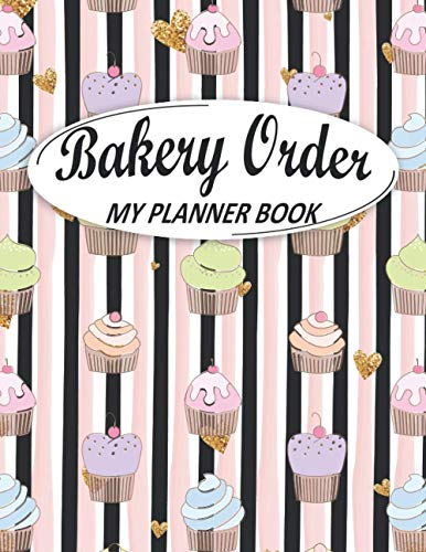 My Order Book Bakery Planner: Bakery Order Form, Cupcake Order Form Gift for Bakers, Cake and Cookies Order Form, Wedding Cake Form, Bakery Invoices, ... Cake Pop Organizer Sketching, (Colorful Cover