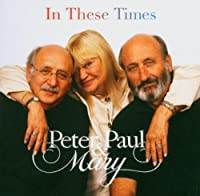 In These Times by Peter Paul & Mary (2004-02-23)