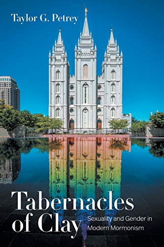 Compare Textbook Prices for Tabernacles of Clay: Sexuality and Gender in Modern Mormonism  ISBN 9781469656229 by Petrey, Taylor G.
