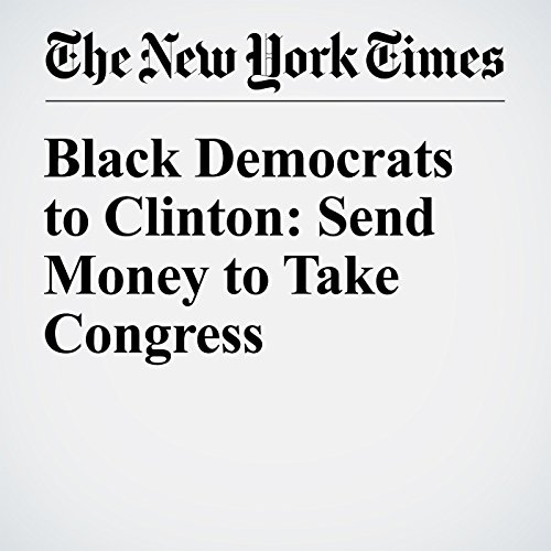 Black Democrats to Clinton: Send Money to Take Congress cover art