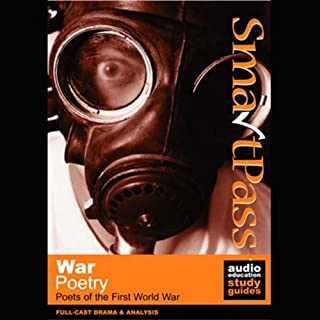 SmartPass Audio Education Study Guide to War Poetry (Dramatised)                   By:                                                                                                                                 Mike Reeves                               Narrated by:                                                                                                                                 Full-Cast Drama                      Length: 4 hrs and 46 mins     6 ratings     Overall 4.3