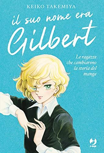 Il suo nome era Gilbert. Le ragazze che cambiarono la storia del manga