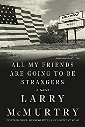 Books Set in Texas: All My Friends Are Going to Be Strangers (Houston Series #2) by Larry McMurtry. texas books, texas novels, texas literature, texas fiction, texas authors, best books set in texas, popular books set in texas, texas reads, books about texas, texas reading challenge, texas reading list, texas travel, texas history, texas travel books, texas books to read, novels set in texas, books to read about texas, dallas books, houston books, san antonio books, austin books