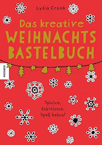 Das kreative Weihnachtsbastelbuch: Spielen, dekorieren, Spaß haben!