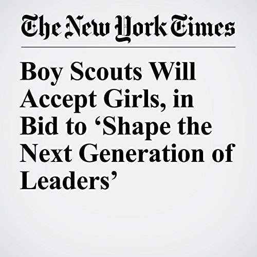 Boy Scouts Will Accept Girls, in Bid to 'Shape the Next Generation of Leaders' copertina