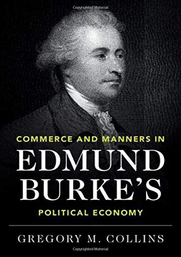 Compare Textbook Prices for Commerce and Manners in Edmund Burke's Political Economy  ISBN 9781108489409 by Collins, Gregory M.