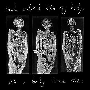 God Entered Into My Body, As A Body Same Size