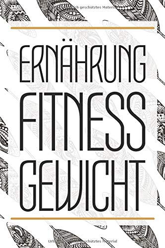 Ernährung Fitness Gewicht: Sport- & Diättagebuch zur Unterstützung beim Abnehmen und Trainieren für das Fitnessstudio I 100+ Seiten I Extra 12 Wochen Gewichts Diagramm zum Selbstausfüllen