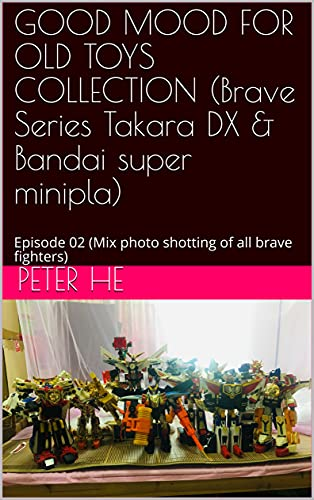 GOOD MOOD FOR OLD TOYS COLLECTION (Brave Series Takara DX & Bandai super minipla): Episode 02 (Mix photo shotting of all brave fighters) (English Edition)