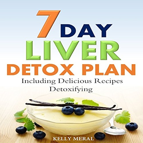 7-Day Liver Detox Plan: Including Delicious Detoxifying Recipes audiobook cover art