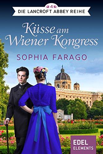 Küsse am Wiener Kongress: Regency Romance (Die Lancroft Abbey Reihe 4)
