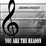 You Are The Reason (Calum Scott Covered Pop Remix)
