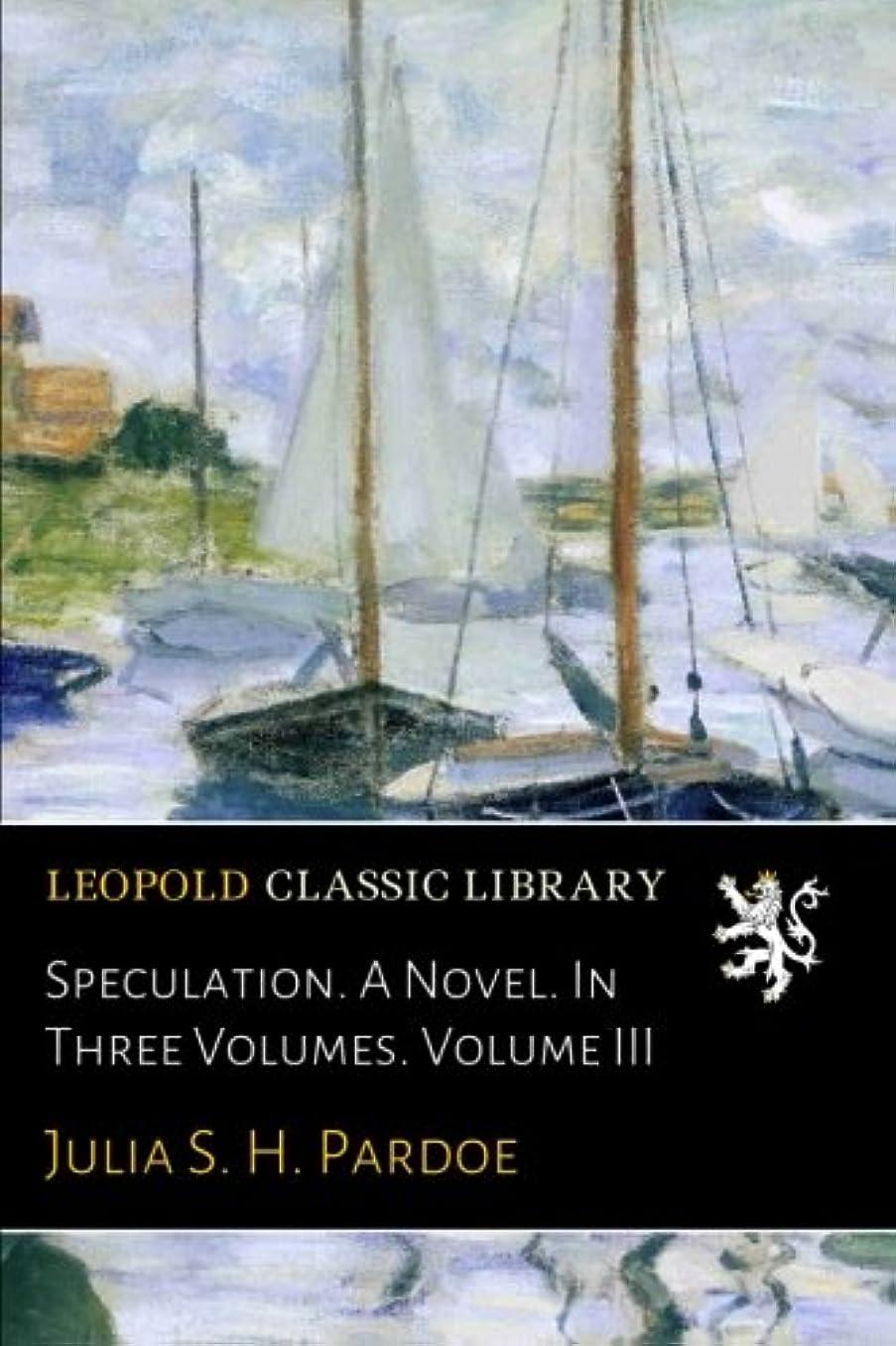 製油所肌悲鳴Speculation. A Novel. In Three Volumes. Volume III
