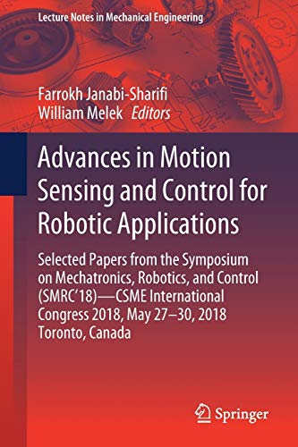 Advances in Motion Sensing and Control for Robotic Applications: Selected Papers from the Symposium on Mechatronics, Robotics, and Control (SMRC'18)- ... (Lecture Notes in Mechanical Engineering)