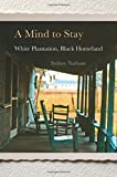 Image of A Mind to Stay: White Plantation, Black Homeland