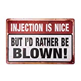 dingleiever-Funny Injection is Nice But I'd Rather Be Blown Metal Signs. Need we say More?